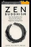 Zen Buddhism: How Zen Buddhism Can Create A Life of Peace, Happiness and Inspiration (Zen Buddhism for Beginners, Zen, Zen Books) (English Edition)