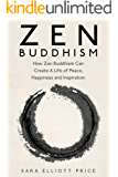 Zen Buddhism: How Zen Buddhism Can Create A Life of Peace, Happiness and Inspiration (Zen Buddhism for Beginners, Zen, Zen Books) (English Edition)