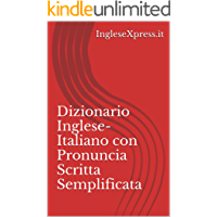 Dizionario Inglese-Italiano della Pronuncia: Con pronuncia scritta semplificata