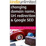 changing domain name, Url redirection & Google SEO (English Edition)