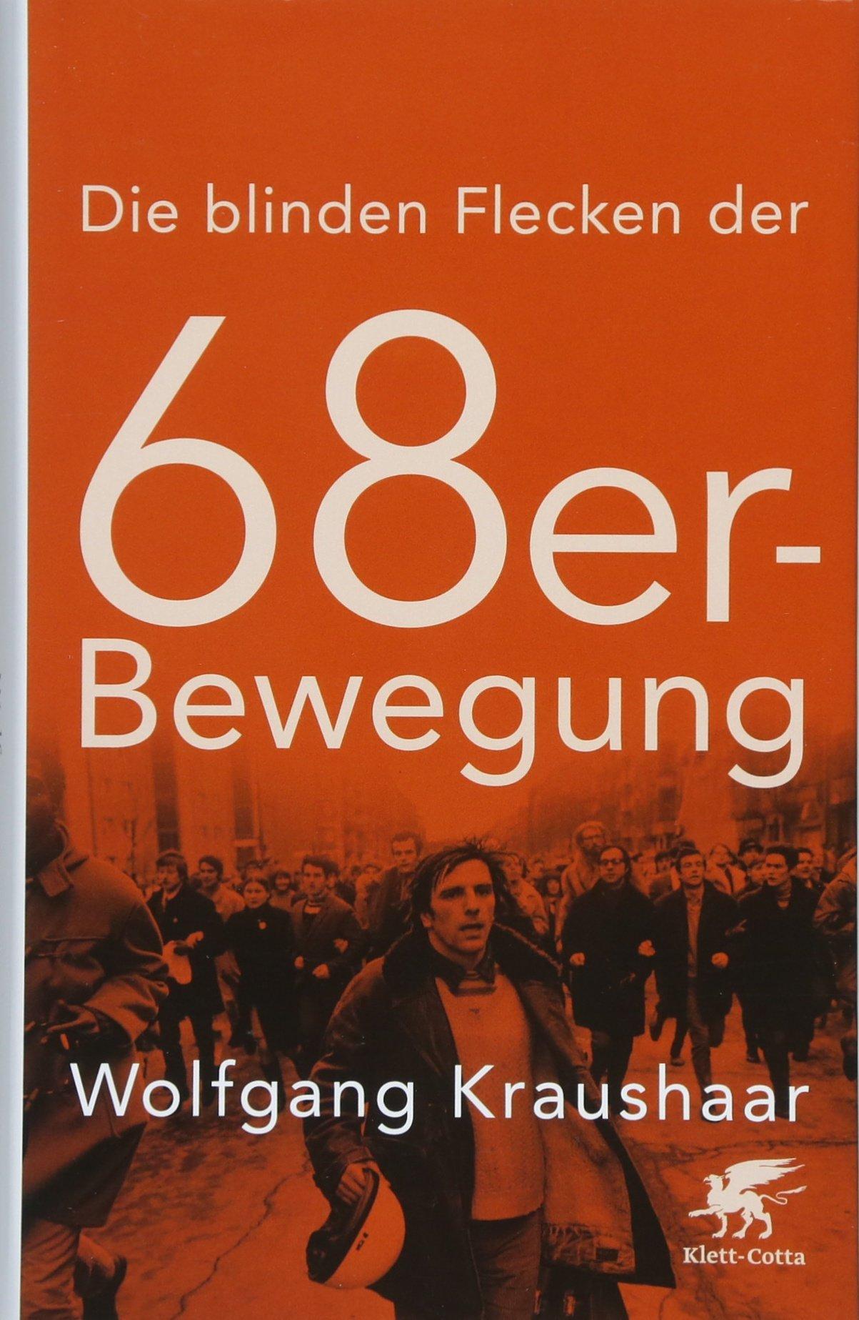 Die blinden Flecken der 68er Bewegung Gebundenes Buch – 31. Mai 2018 Wolfgang Kraushaar Klett-Cotta 3608981411 Deutschland