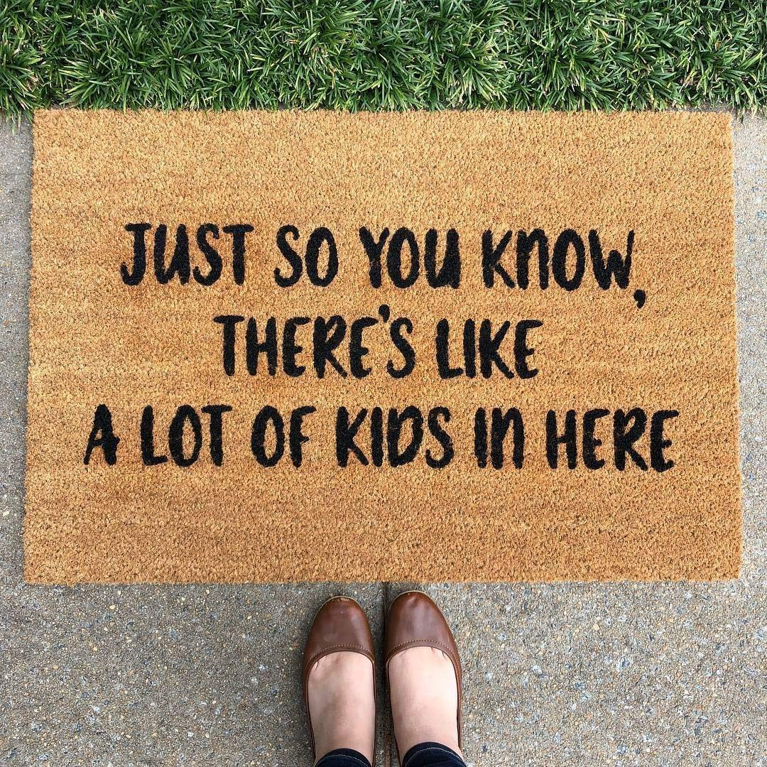 Just so you know, there's like a lot of kids in here, funny doormat, unique doormat