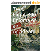 TWA Flight 800 Enigma of an Accident: Did the Ignition of JET -A Fumes by Frayed Wiring cause the Center Wing Tank Explosion (English Edition)