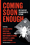 Coming Soon Enough: Six Tales of Technology's Future