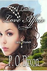 A Lasting Love Affair: Darcy and Elizabeth: A Pride and Prejudice Variation (A Darcy and Elizabeth Love Affair Book 1) Kindle Edition