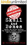 Skull And Bones: Inside The Secret Society: The Bizarre Rituals, Initiations And Secrets Revealed (Conspiracy Theories Book 1)