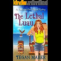 The Lethal Luau: An Enchanted Coast Magical Mystery (Enchanted Coast Magical Mystery Series Book 3)