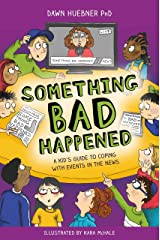 Something Bad Happened: A Kid's Guide to Coping With Events in the News Kindle Edition