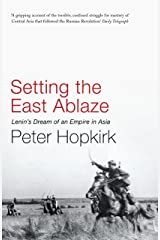 Setting the East Ablaze: Lenin's Dream of an Empire in Asia (Not A Series) Kindle Edition
