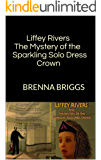 Liffey Rivers The Mystery of the Sparkling Solo Dress Crown :  BRENNA BRIGGS (The Liffey Rivers Irish Dancer Mysteries Book 1)