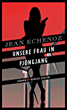 Unsere Frau in Pjöngjang: Roman (German Edition)
