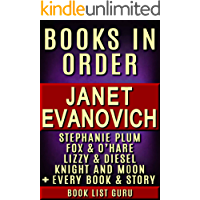 Janet Evanovich Books in Order: Stephanie Plum series, Stephanie Plum short stories, Lizzy and Diesel books, Fox and O'Hare books, Knight and Moon, all ... and nonfiction (Series Order Book 31)