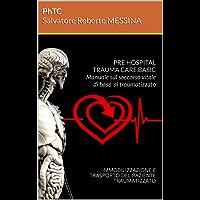 PRE HOSPITAL TRAUMA CARE BASIC Manuale sul soccorso vitale di base al traumatizzato:  IMMOBILIZZAZIONE E TRASPORTO DEL PAZIENTE TRAUMATIZZATO (Formazione  Manuale PHTC Vol. 1)