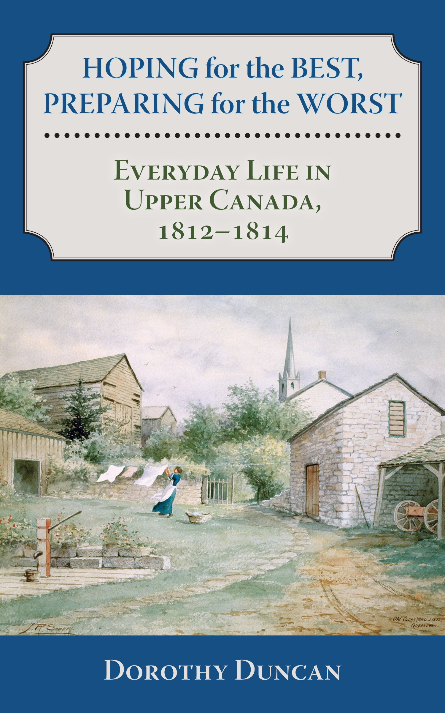 Read Online Hoping for the Best, Preparing for the Worst: Everyday Life in Upper Canada, 1812–1814 PDF