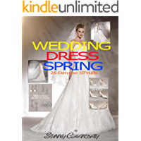 Wedding Dress Spring 25 Different styles (Wedding Spring Book 1)