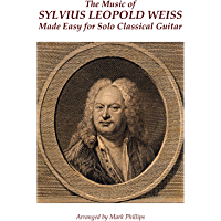 The Music of Sylvius Leopold Weiss Made Easy for Solo Classical Guitar (English Edition)