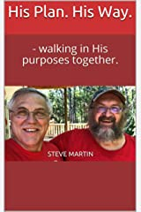 His Plan. His Way.: - walking in His purposes together. Kindle Edition