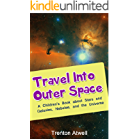 Travel into Outer Space: A Children's Book about Galaxies, Nebulae, Stars, and The Universe