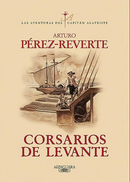 Corsarios de Levante (Las aventuras del capitán Alatriste 6) eBook: Pérez-Reverte, Arturo: Amazon.es: Tienda Kindle