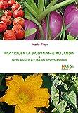 Pratiquer la biodynamie au jardin et mon année au jardin biodynamique: Attention : cet ouvrage est une nouvelle édition, il remplace ces 2 références ... (G0026620) et 9782913927414 (G0026294)