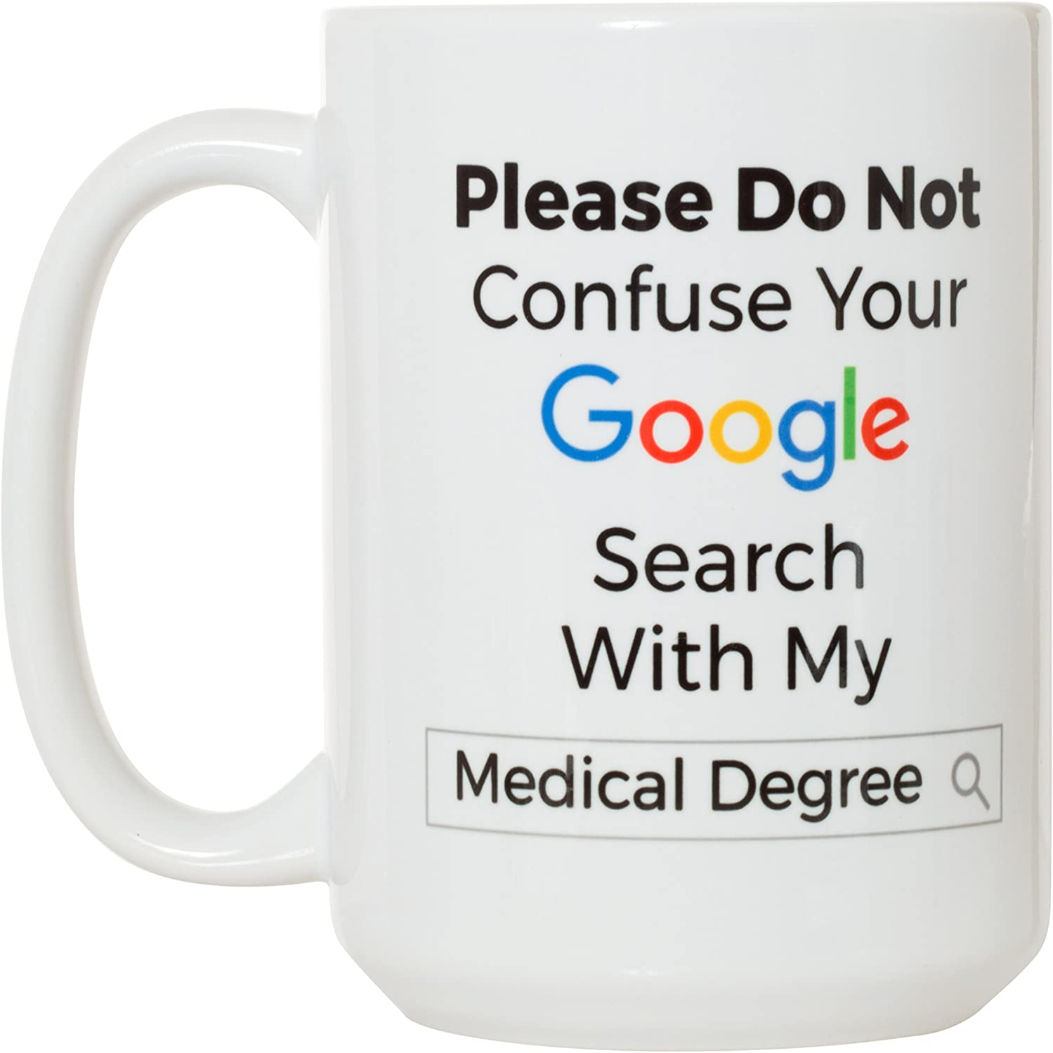 Please Don't Confuse Your Google Search With My Medical Degree - Great Doctor DR Gift Mug - 15oz Deluxe Double-Sided Coffee Tea Mug
