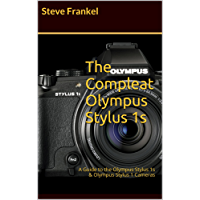 The Compleat Olympus Stylus 1s: A Guide to the Olympus Stylus 1s & Olympus Stylus 1 Cameras