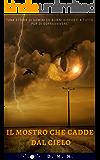 Il mostro che cadde dal cielo: Una storia di alieni e uomini disposti a tutto pur di sopravvivere