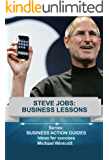 STEVE JOBS: BUSINESS LESSONS: Teachings from the most successful innovator in the world (Business Action Guides Book 9) (English Edition)