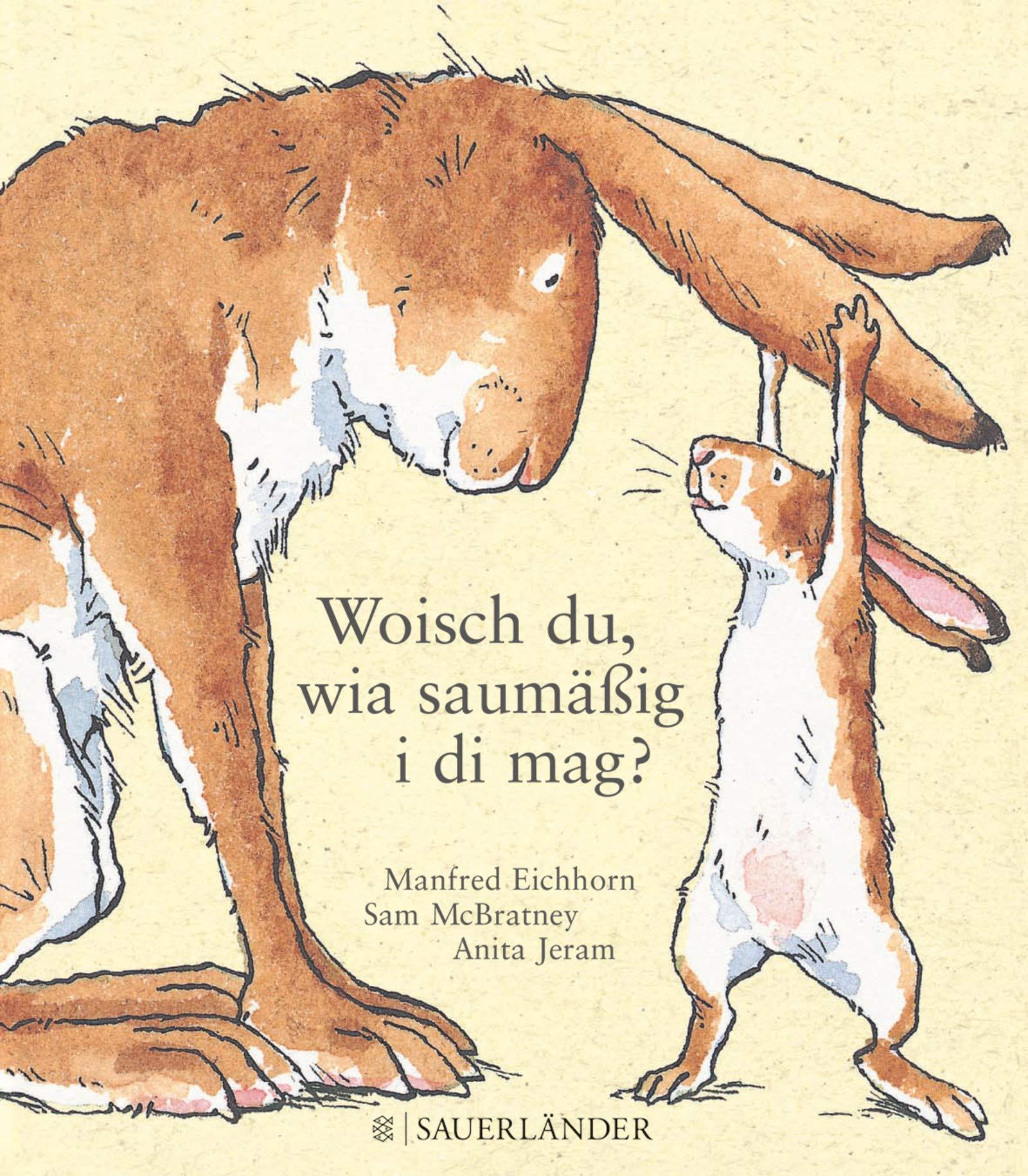 Woisch du wia saumäßig i di mag?: Übertragen ins Schwäbische von Manfred Eichhorn (Weißt du eigentlich wie lieb ich dich hab?)