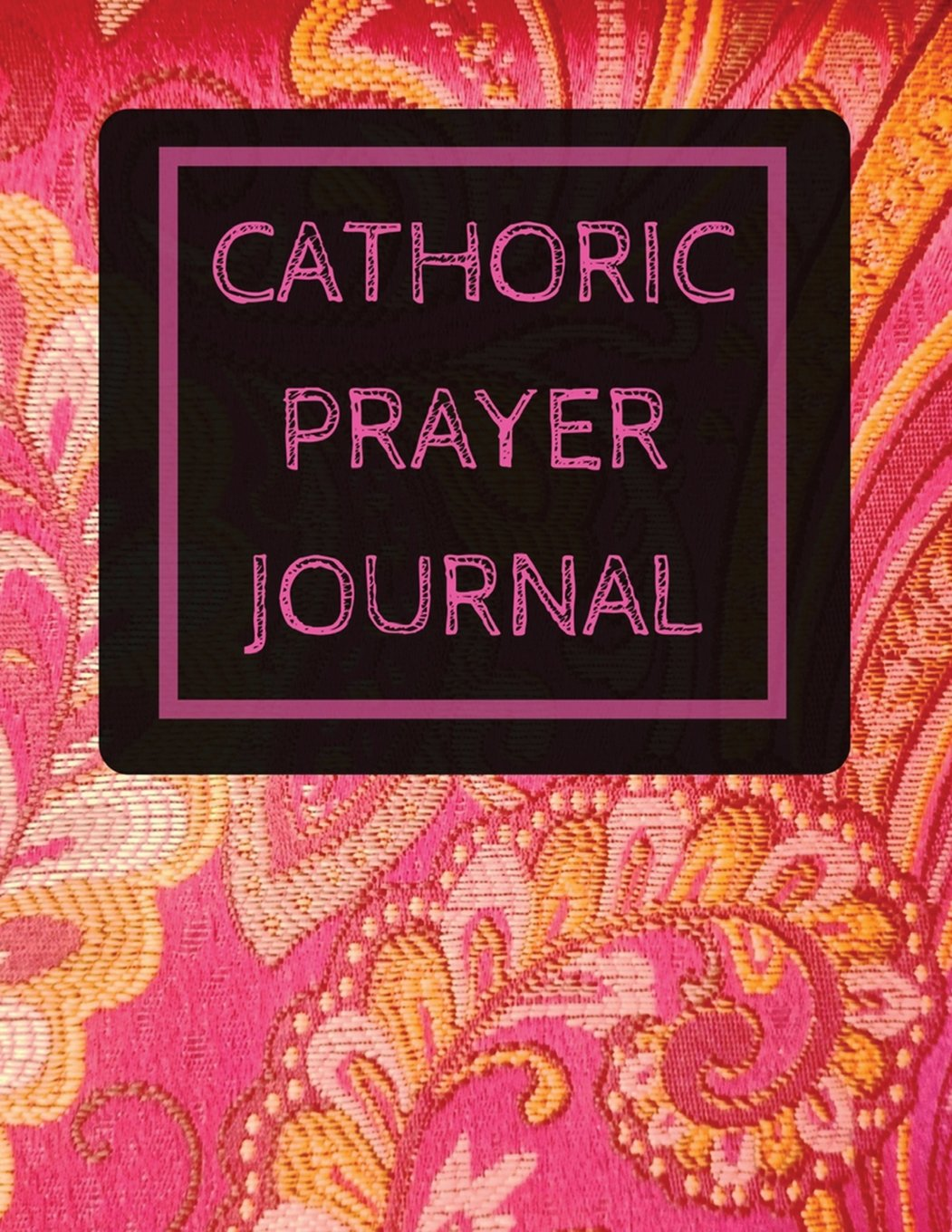 Catholic Prayer Journal: With Calendar 2018-2019 ,Dialy Guide for prayer, praise and Thanks Workbook : size 8.5x11 Inches Extra Large Made In USA (simple prayer journal) (Volume 1)
