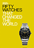 Fifty Watches That Changed the World: Design Museum Fifty