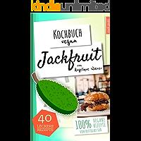 Kochbuch Vegan: Jackfruit | 40 leckere Rezepte | 100% vegane Rezepte  (von deftig bis süß): Das Jackfruit Kochbuch | Der leckere Fleischersatz  | vegane Alternative zu Fleisch