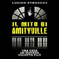 Il Mito di Amityville: Una casa, un mistero, 18 film