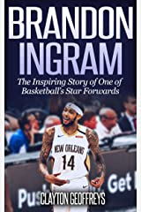 Brandon Ingram: The Inspiring Story of One of Basketball's Star Forwards (Basketball Biography Books) Kindle Edition