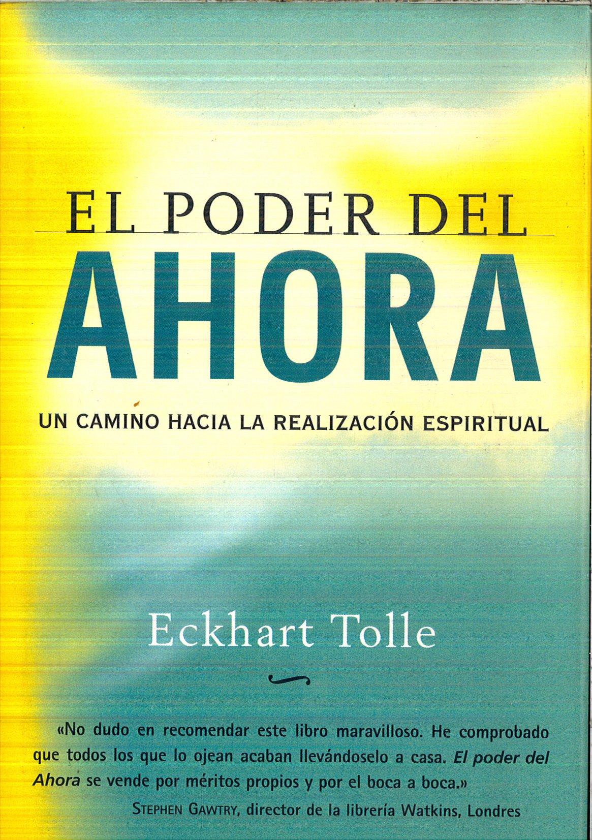 El Poder del Ahora: Un Camino Hacia La Realización Espiritual: Amazon.es:  ECKHART TOLLE: Libros