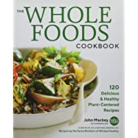 Whole Foods Cookbook: 120 Delicious and Healthy Plant-Centered Recipes