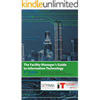 The Facility Manager's Guide to Information Technology: Second Edition, Version 2.1 (English Edition)