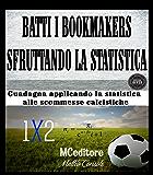BATTI I BOOKMAKERS SFRUTTANDO LA STATISTICA: Guadagna applicando la statistica alle scommesse calcistiche