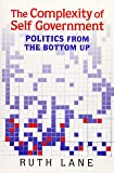 The Complexity of Self Government: Politics from the Bottom Up