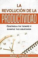La Revolución De La Productividad: Controla Tu