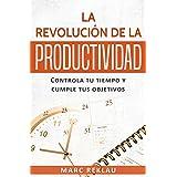 La Revolución de la Productividad: Controla tu tiempo y cumple tus objetivos (Hábitos que cambiarán tu vida nº 2) (Spanish Ed