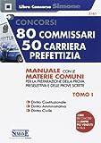 Concorsi 80 commissari - 50 carriera prefettizia. Manuale con le materie comuni per la preparazione della prova preselettiva e delle prove scritte