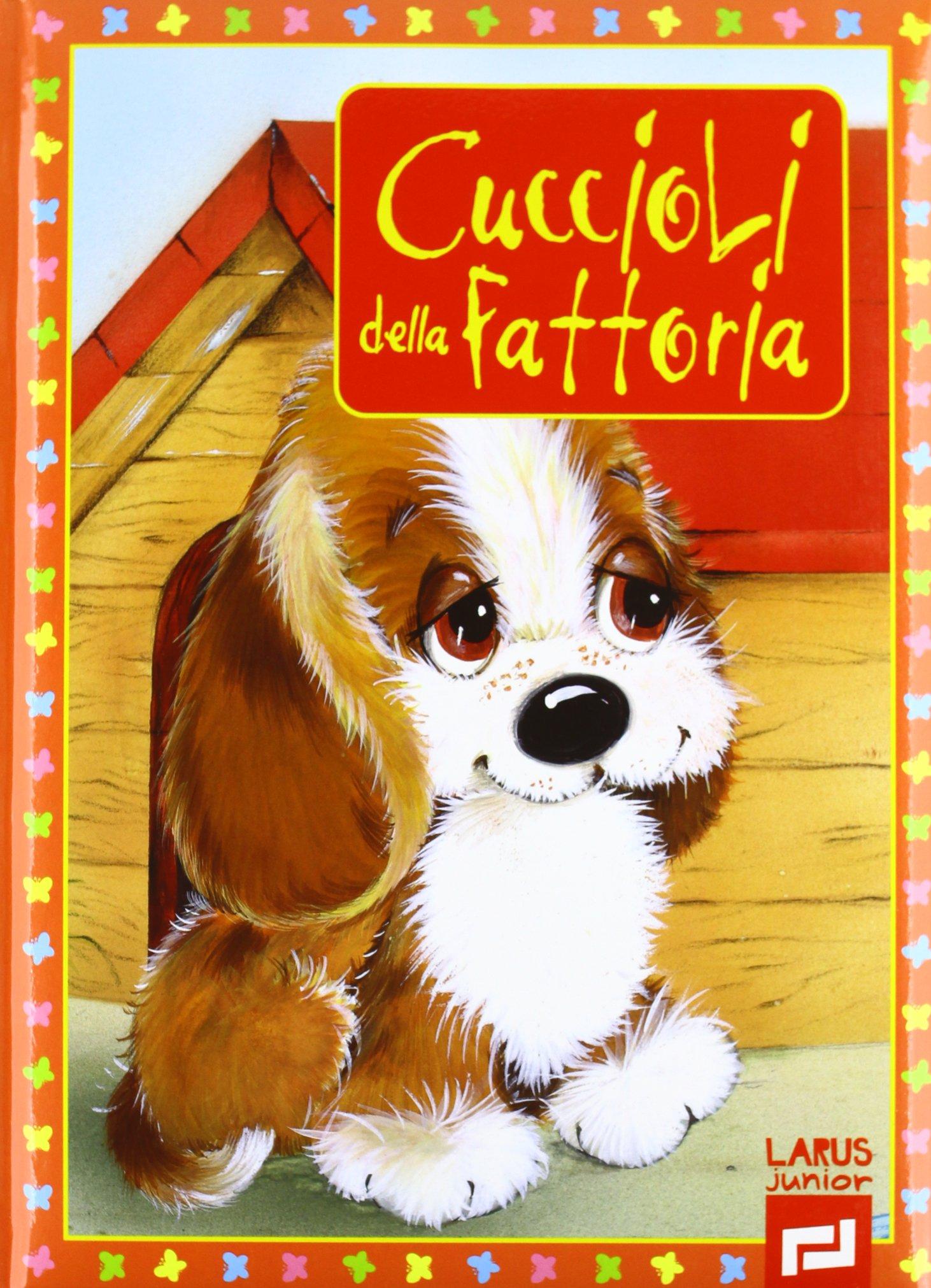 Cuccioli in fattoria. Ediz. illustrata Copertina flessibile – 1 gen 2012 Aa Vv Larus 8859914388 LETTERATURA PER RAGAZZI