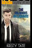 The Oblivious Billionaire: A Romantic Comedy About a Forgetful Billionaire (Misbehaving Billionaires Book 2)