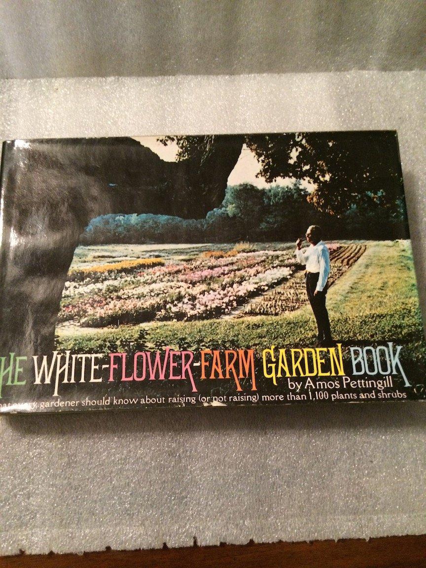 The White Flower Farm Garden Book Amos Pettingill Nils Hogner