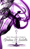 Graham & Isabella Part 2: Hot Houston Nights