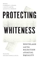 Protecting Whiteness: Whitelash and the Rejection of Racial Equality Paperback
