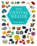 The Crystal Healer: Crystal prescriptions that will change your life forever