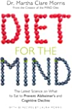 Diet for the Mind: The Latest Science on What to Eat to Prevent Alzheimer's and Cognitive Decline