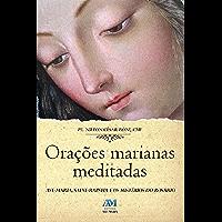 Orações marianas meditadas: Ave-Maria, Salva-Maria e os mistérios do Rosário